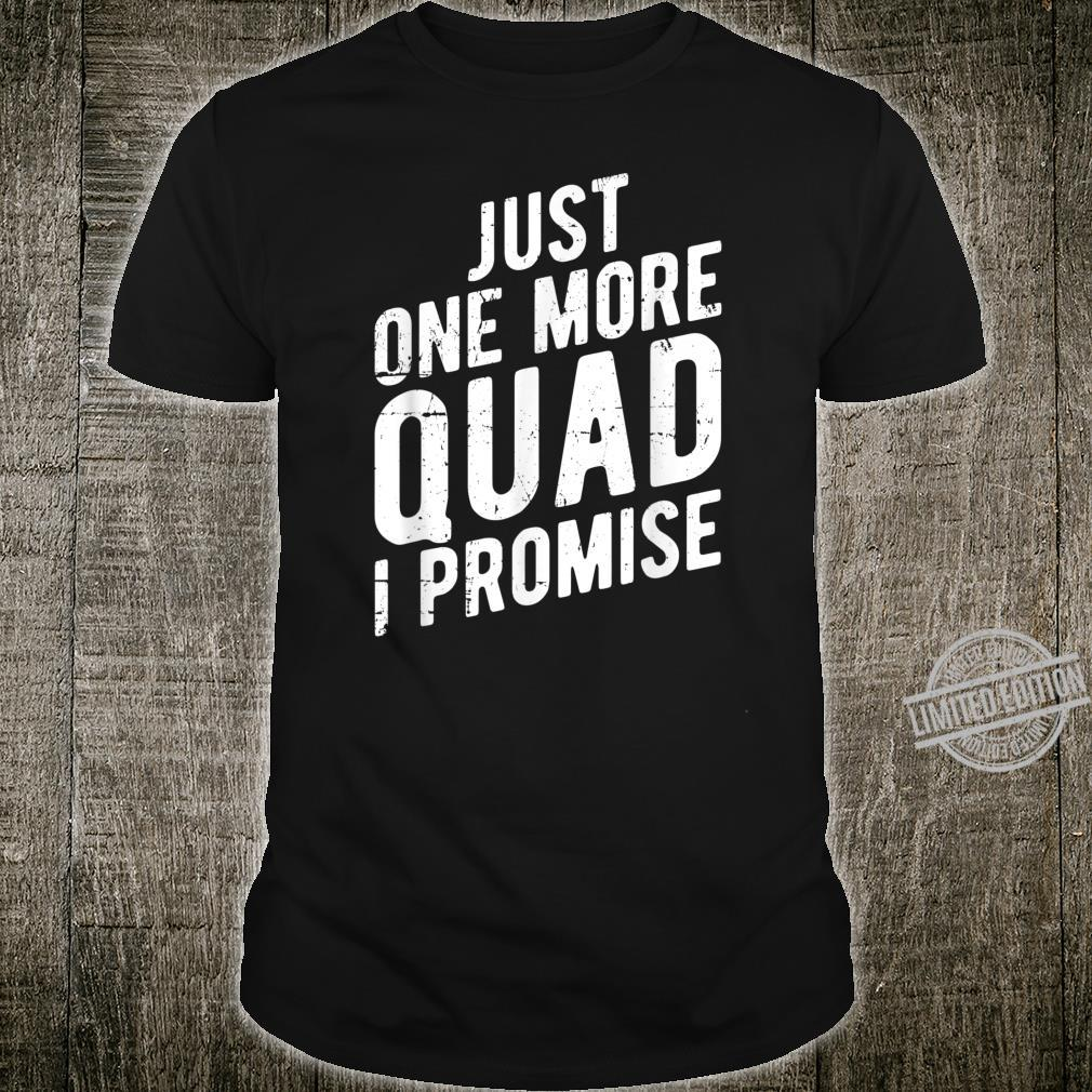 Just One More Quad I Promise ATV Offroad Gear Shirt