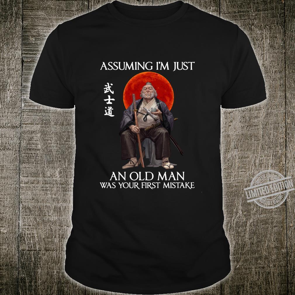 Samurai Assuming I'm Just An Old Man Was Your First Mistake Shirt