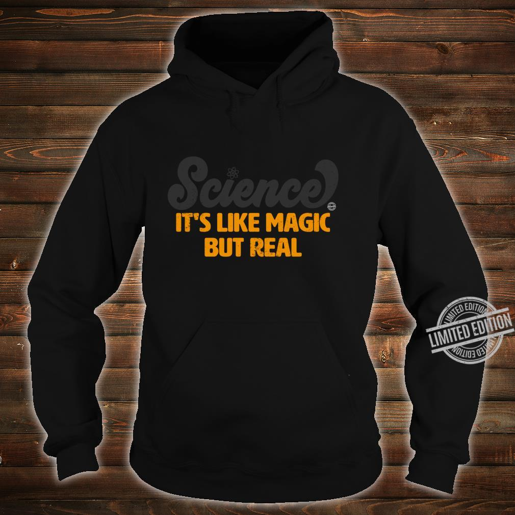 Science It's Like Magic But Real Shirt hoodie