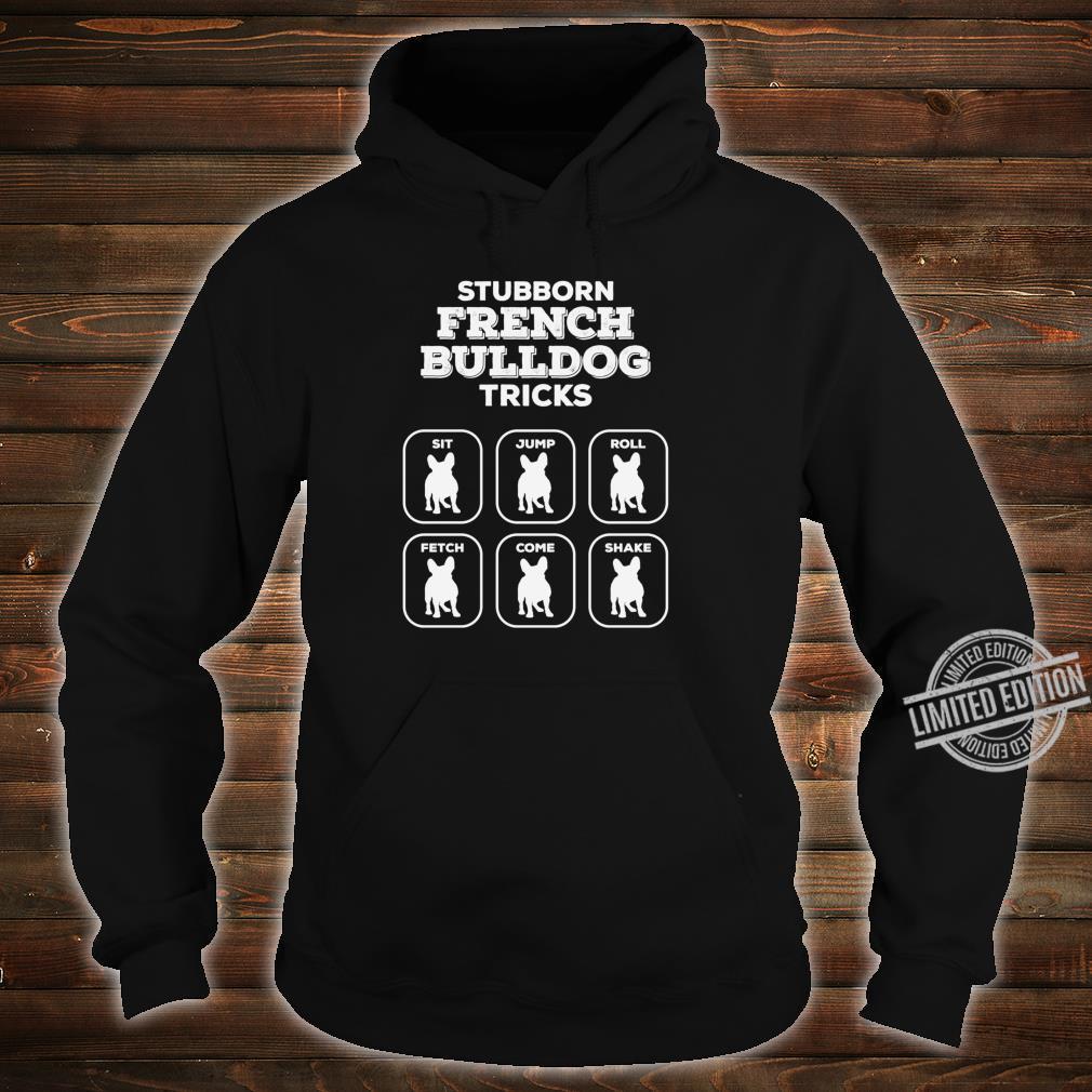 Stubborn Frenchie Tricks French Bulldog Owners Joke Gag Shirt hoodie