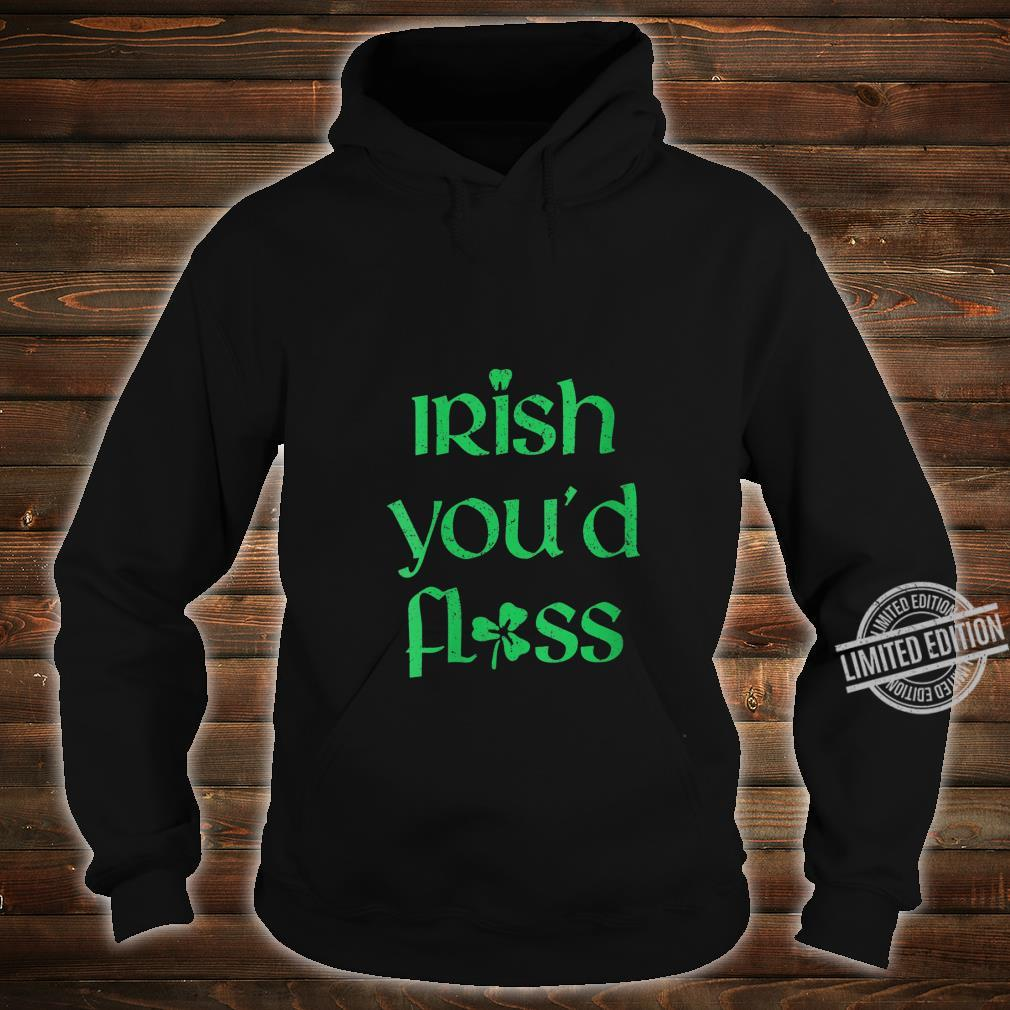 Womens Dental St Patricks Day Irish youd floss dentist Shirt hoodie