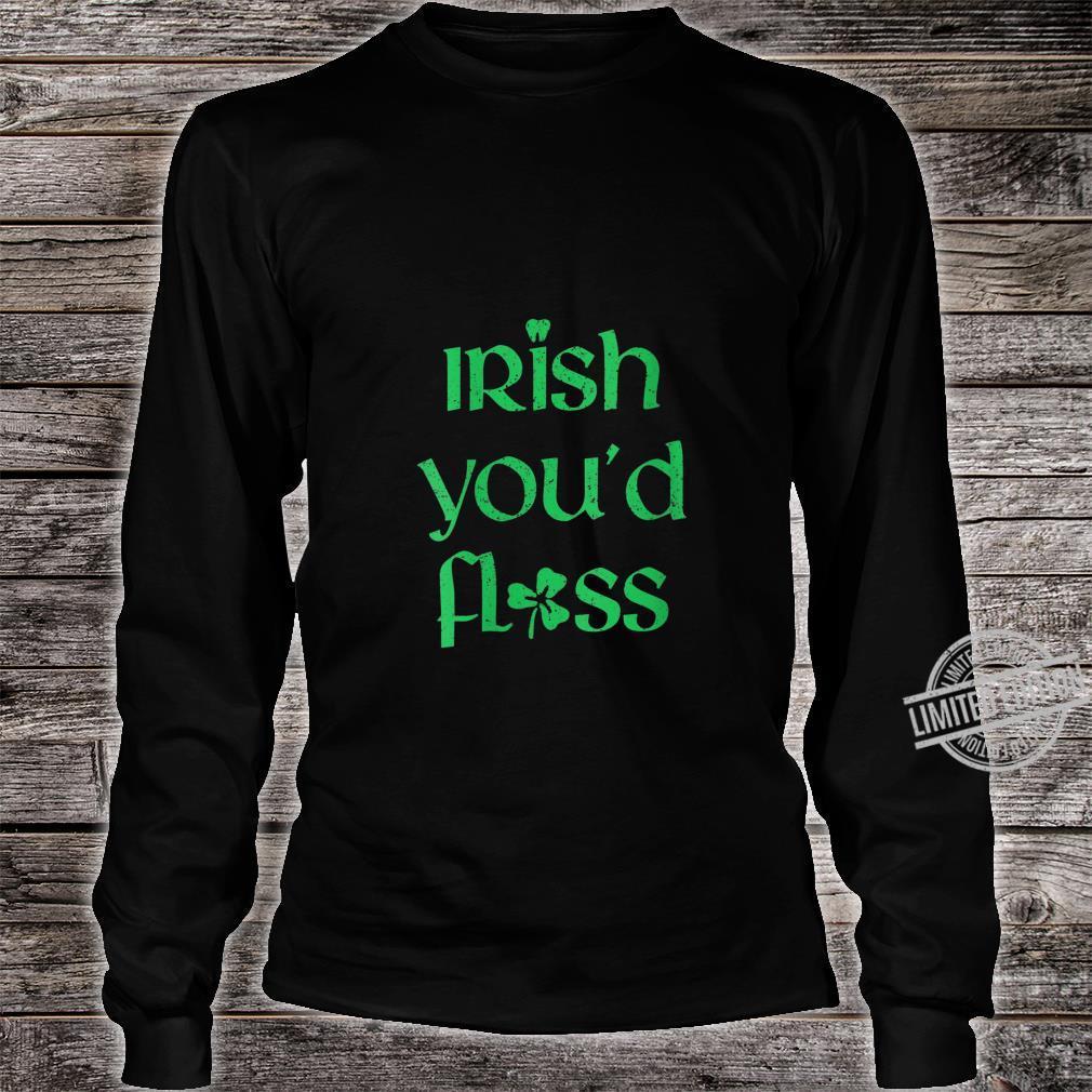 Womens Dental St Patricks Day Irish youd floss dentist Shirt long sleeved