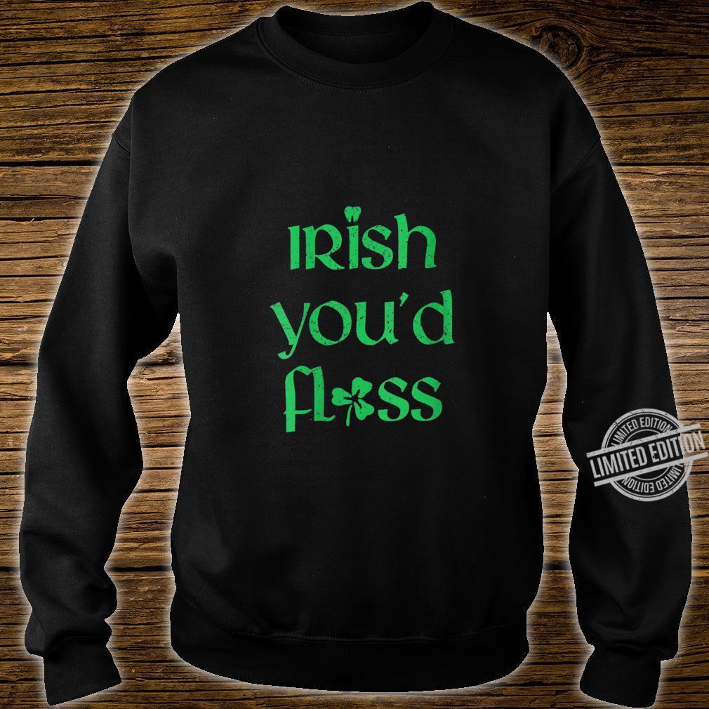 Womens Dental St Patricks Day Irish youd floss dentist Shirt sweater