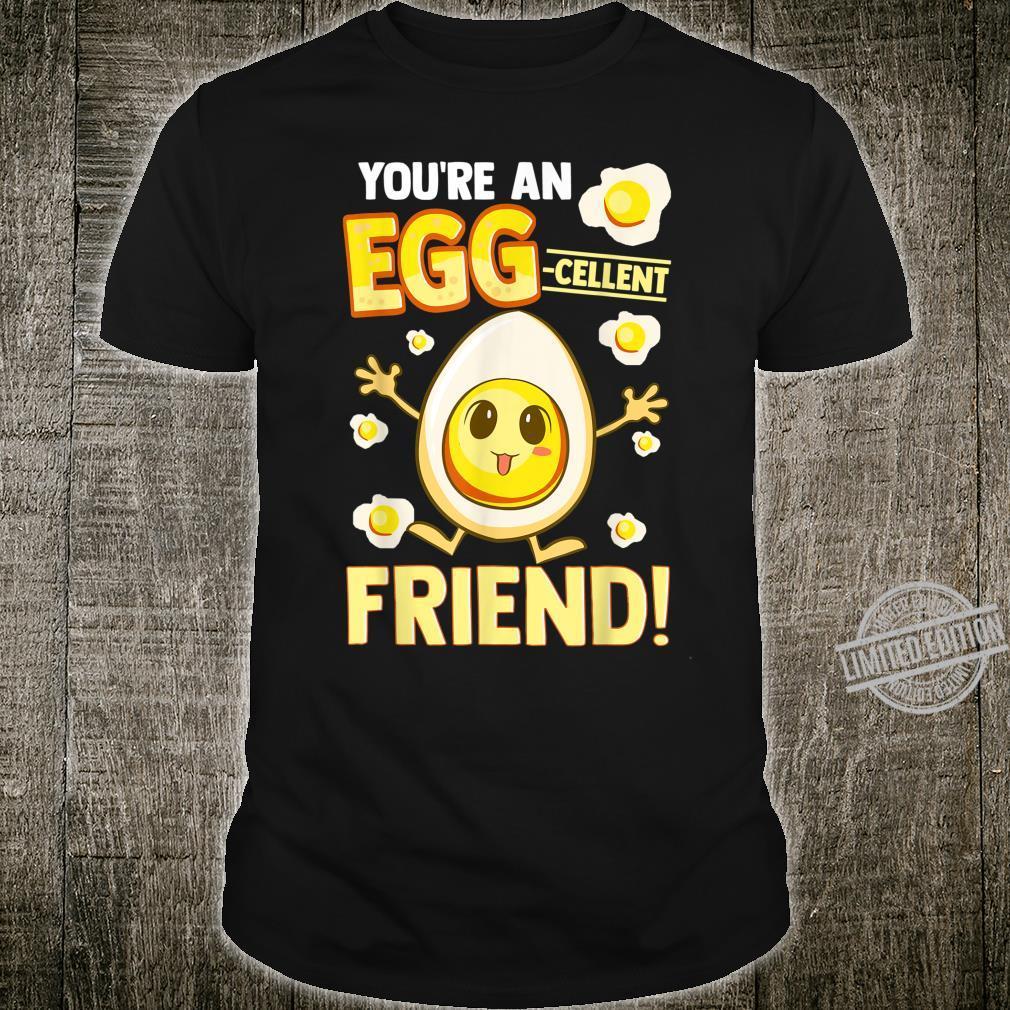 You're An Eggcellent Friend Friendship Birthday Shirt